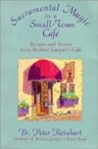 Sacramental Magic In A Small-town Cafe: Recipes And Stories From Brother Juniper's Cafe