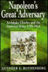 Napoleon's Great Adversary: The Archduke Charles and the Austrian Army, 1792-1814