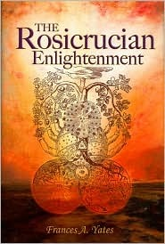 The Rosicrucian Enlightenment by Frances A. Yates