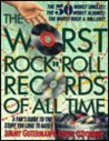 The Worst Rock n' Roll Records of All Time: A Fan's Guide to the Stuff You Love to Hate