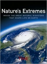 Natures Extremes: Inside the Great Natural Disasters That Shape Life on Earth Kelly Knauer