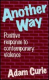 Another Way: Positive Response to Contemporary Violence