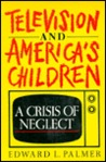 Television and America's Children: A Crisis of Neglect