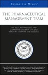 The Pharmaceutical Management Team: The Roles, Responsibilities, and Leadership Strategies of Ceos, CTOS, Marketing Executives, and HR Leaders