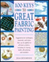 100 Keys To Great Fabric Painting