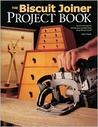 The Biscuit Joiner Project Book: Tips & Techniques to Simplify Your Woodworking Using This Great Tool