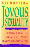 Joyous Sexuality: Healing from the Effects of Family Sexual Dysfunction Mic Hunter