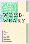 Womb-Weary: Poems
