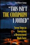 This Isn't the Company I Joined: Seven Steps to Energizing a Restructured Work Force