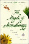 The Magick of Aromatherapy: Use of Scent for Healing Body, Mind, and Spirit