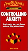 Controlling Anxiety: How to Master Fears and Phobias and Start Living with Confidence