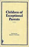Children of Exceptional Parents (Journal of Children in Contemporary Society Series : Vol 15, No 1)