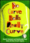 Do Curve Balls Really Curve?: Absurd, Fantastic and Unbelievable Facts about All Your Favorite Sports