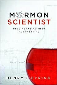 Mormon Scientist by Henry J. Eyring