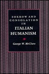 Sorrow and Consolation in Italian Humanism by George W. McClure