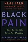 Black Pain: It Just Looks Like We're Not Hurting: Real Talk for When There's Nowhere to Go But Up