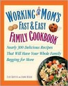 Working Mom's Fast and Easy Family Cookbook: Nearly 300 Delicious Recipes That Will Have Your Whole Family Begging for More