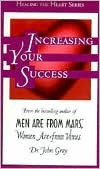 Increasing Your Success by John  Gray