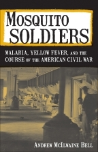 Mosquito Soldiers: Malaria, Yellow Fever, and the Course of the American Civil War