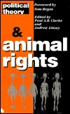 Political Theory and Animal Rights by Paul Barry Clarke