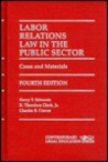 Labor Relations Law in the Public Sector: Cases and Materials