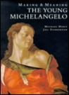 The Young Michelangelo: The Artist in Rome, 1496-1501 and Michelangelo as a Painter on Panel; Making and Meaning