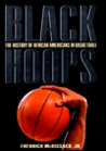 Black Hoops: The History of African-Americans in Basketball