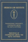 Principles Of Cooperation Among The Nafta Countries: Transnational Insolvency: Cooperation Among The Nafta Countries (American Law Institute)