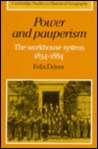 Power And Pauperism: The Workhouse System, 1834 1884