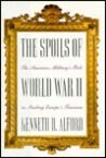 The Spoils of World War II: The American Military's Role in the Stealing Europe's Treasures