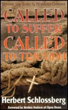 Called to Suffer, Called to Triumph: Eighteen True Stories By Persecuted Christians