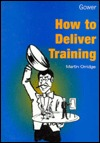How to Deliver Training Martin Orridge