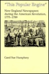 This Popular Engine: New England Newspapers During The American Revolution, 1775 1789
