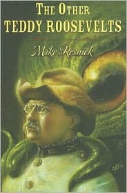 The Other Teddy Roosevelts by Mike Resnick