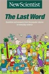 The Last Word: Questions and Answers from the Popular Column on Everyday Science (Popular Science)