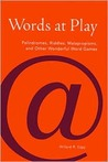 Words at Play: Palindromes, Riddles, Malapropisms, and Other Wonderful Word Games