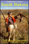 Wingshooter's Guide To South Dakota: Upland Birds And Waterfowl (Wingshooter's Guides)