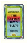 An Introduction to the Golden Dawn Tarot by Robert Wang