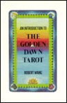 An Introduction to the Golden Dawn Tarot: Including the Original Documents on Tarot from the Order of the Golden Dawn with Explanatory Notes