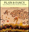 Plain & Fancy: American Women And Their Needlework, 1650 1850 (Revised Edition)