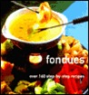 Fondues: Over 160 Step-by-step Recipes