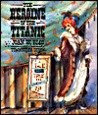 The Heroine of the Titanic: A Tale Both True and Otherwise of the Life of Molly Brown