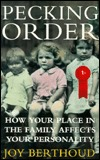 Pecking Order: How Your Place in the Family Affects Your Personality  by  Joy Berthoud