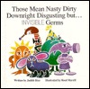 Download online for free Those Mean Nasty Dirty Downright Disgusting But Invisible Germs PDF