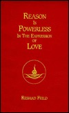 Reason Is Powerless in the Expression of Love by Reshad Feild