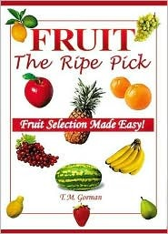 Fruit: The Ripe Pick: Fruit Selection Made Easy!