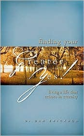 Finding Your Greater Yes: Living A Life That Echoes In Eternity