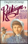 Kathryn: Days of Struggle and Triumph (Daughters of Courage, #1)