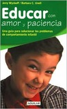 Educar Con Amor y Paciencia = Rearing Your Child with Love and Patience