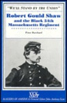 We'll Stand by the Union: Robert Gould Shaw and the Black 54th Massachusetts Regiment